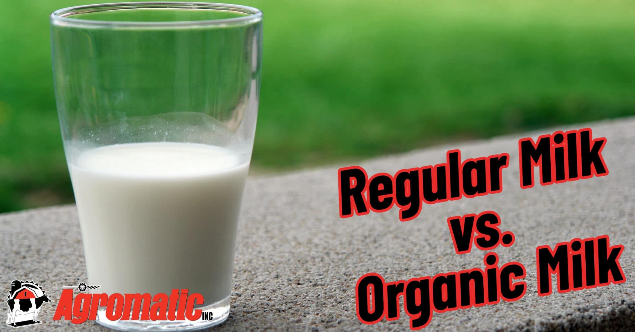Regular Vs Organic Milk Comparision Article Agromatic Inc